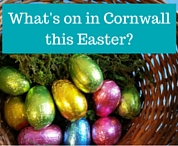 What's on in Cornwall this Easter?