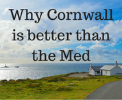 Why Cornwall is better than the Med